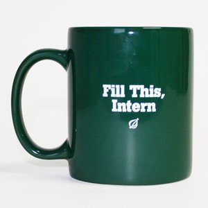 "coffee mug reading ""fill this, intern"""